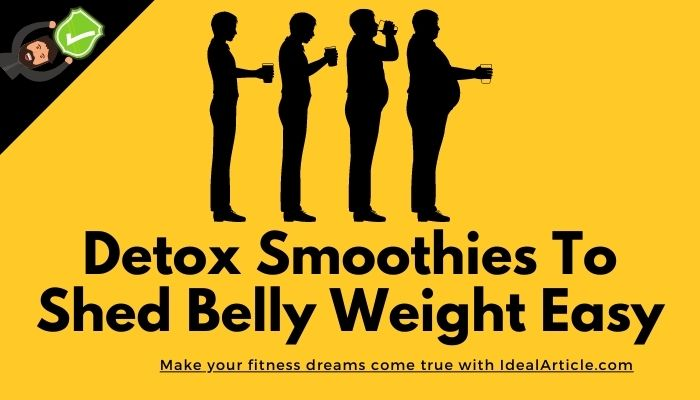Detox Smoothies To Shed Belly Weight Easy