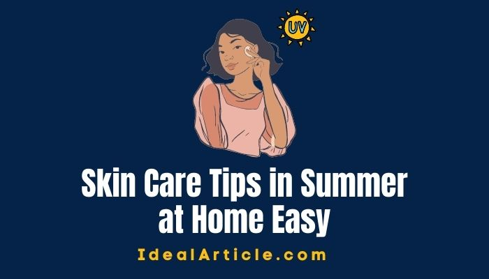 Skin Care Tips in Summer at Home